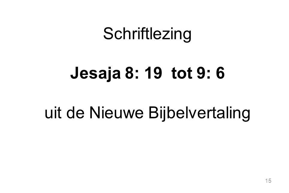 15 Schriftlezing Jesaja 8: 19 tot 9: 6 uit de Nieuwe Bijbelvertaling