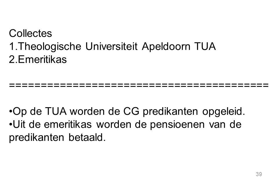 39 Collectes 1.Theologische Universiteit Apeldoorn TUA 2.Emeritikas ========================================= Op de TUA worden de CG predikanten opgel