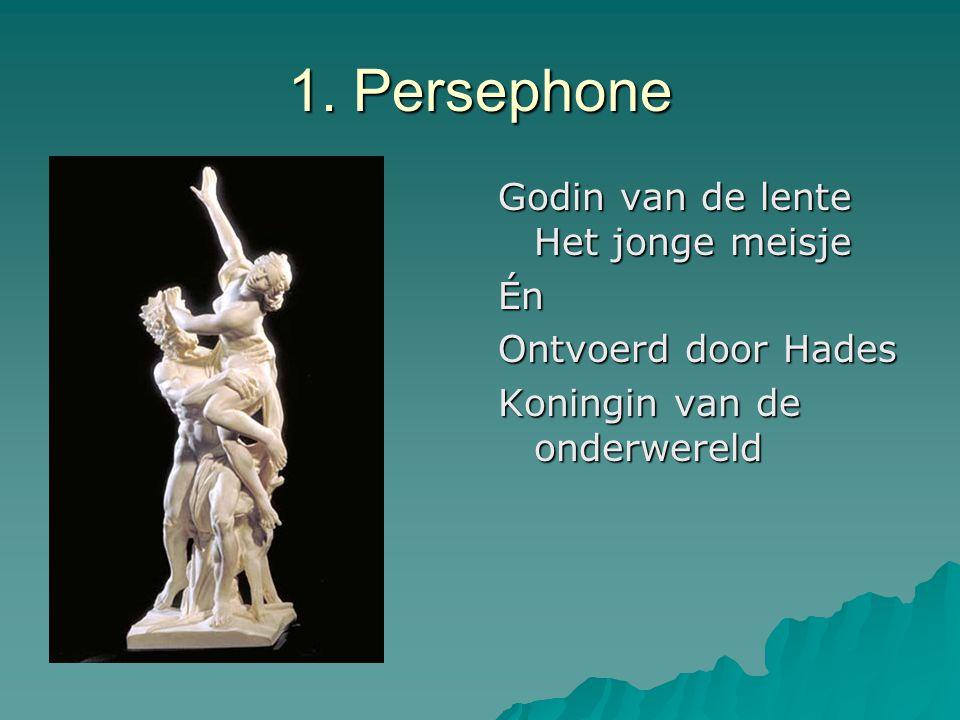 Persephone vandaag  Jong, romantisch, dromer  Vriendinnen, je past je aan  Behulpzaam  Leergierig  Beïnvloedbaar  Onzeker, raad vragen  Interesse in psychologie,…