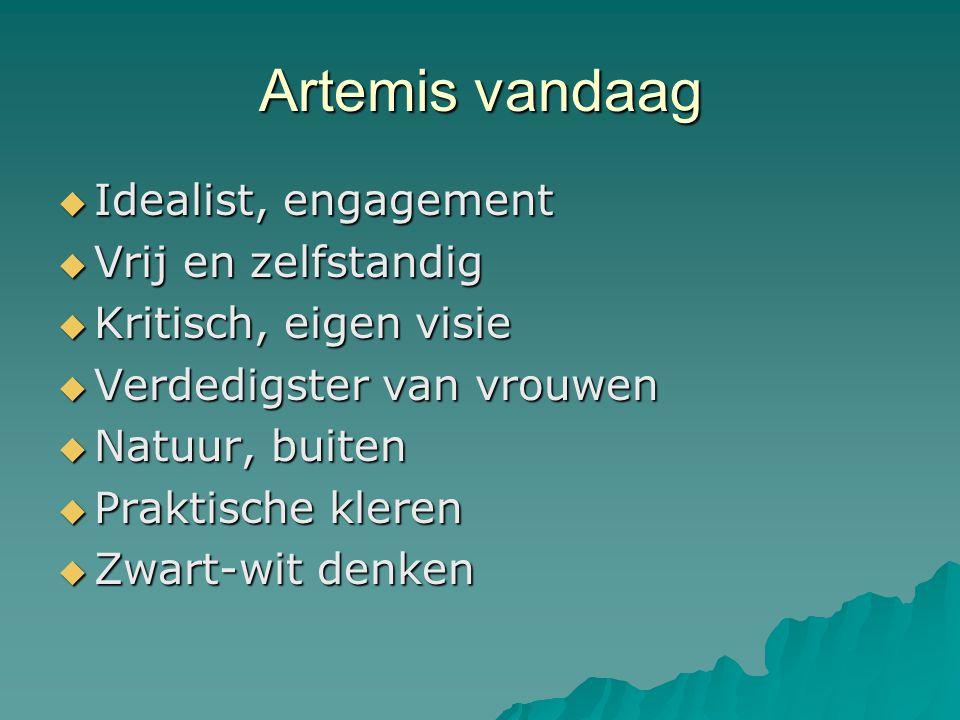 Artemis vandaag  Idealist, engagement  Vrij en zelfstandig  Kritisch, eigen visie  Verdedigster van vrouwen  Natuur, buiten  Praktische kleren  Zwart-wit denken