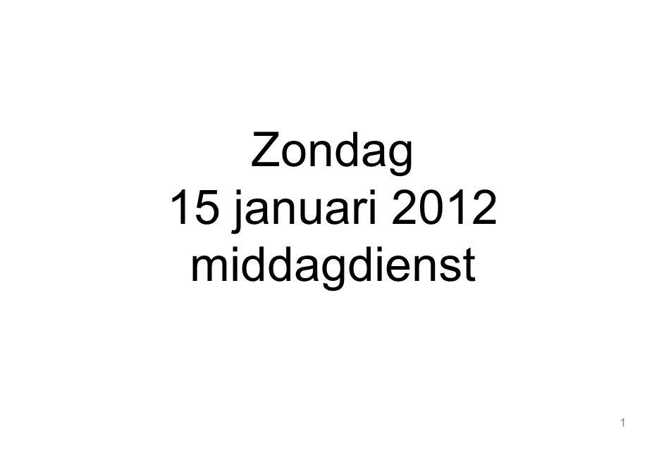 1 Zondag 15 januari 2012 middagdienst