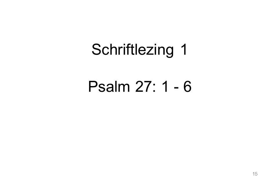 15 Schriftlezing 1 Psalm 27: 1 - 6