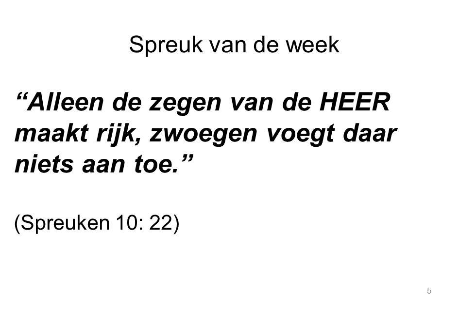 """5 Spreuk van de week """"Alleen de zegen van de HEER maakt rijk, zwoegen voegt daar niets aan toe."""" (Spreuken 10: 22)"""