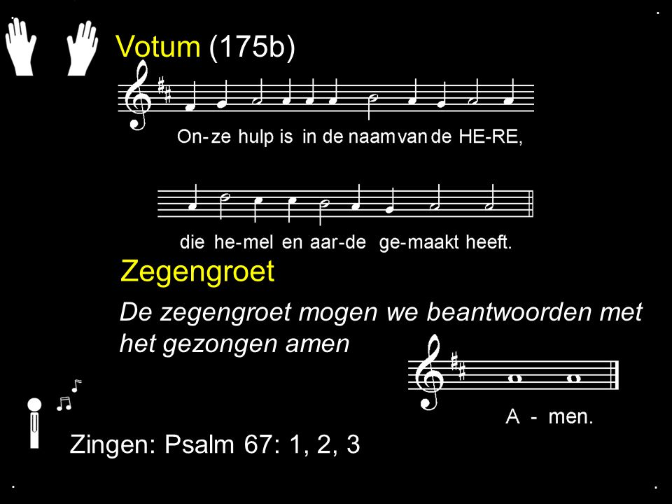 Votum (175b) Zegengroet De zegengroet mogen we beantwoorden met het gezongen amen Zingen: Psalm 67: 1, 2, 3....