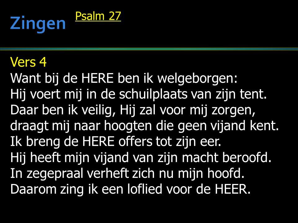 Vers 4 Want bij de HERE ben ik welgeborgen: Hij voert mij in de schuilplaats van zijn tent. Daar ben ik veilig, Hij zal voor mij zorgen, draagt mij na