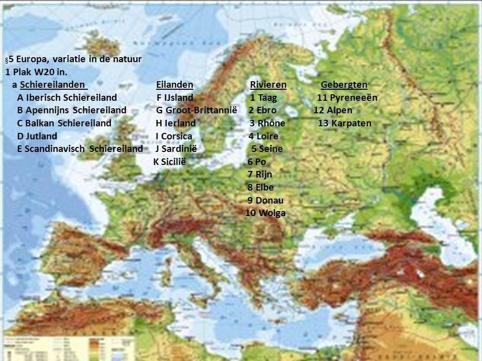 § 5 Europa, variatie in de natuur 1 Plak W20 in. a Schiereilanden Eilanden Rivieren Gebergten A Iberisch Schiereiland F IJsland 1 Taag 11 Pyreneeën B