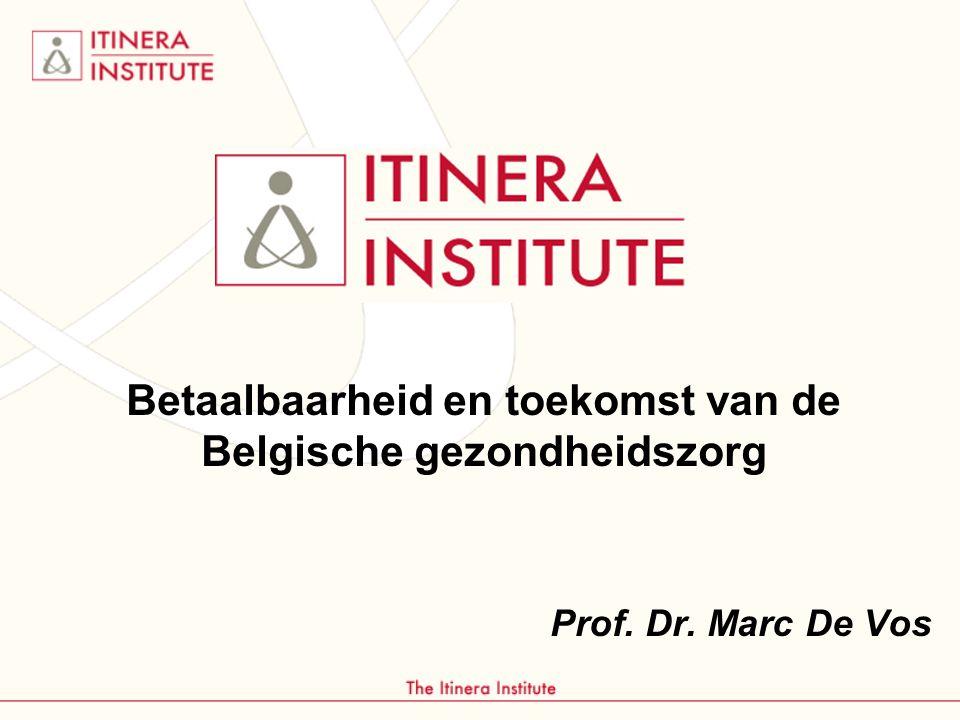 Betaalbaarheid en toekomst van de Belgische gezondheidszorg Prof. Dr. Marc De Vos