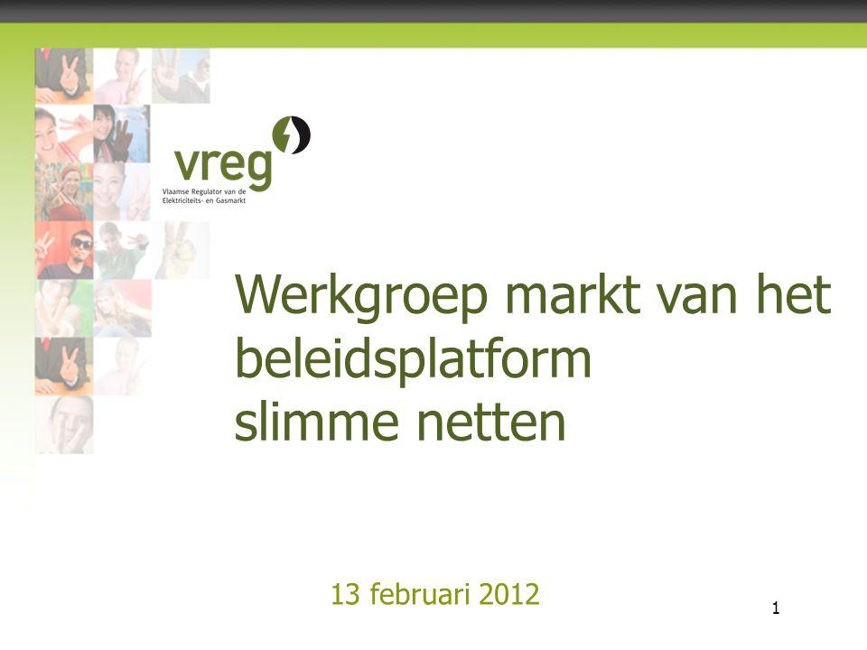 Vlaamse Regulator van de Elektriciteits- en Gasmarkt 1 13 februari 2012 Werkgroep markt van het beleidsplatform slimme netten