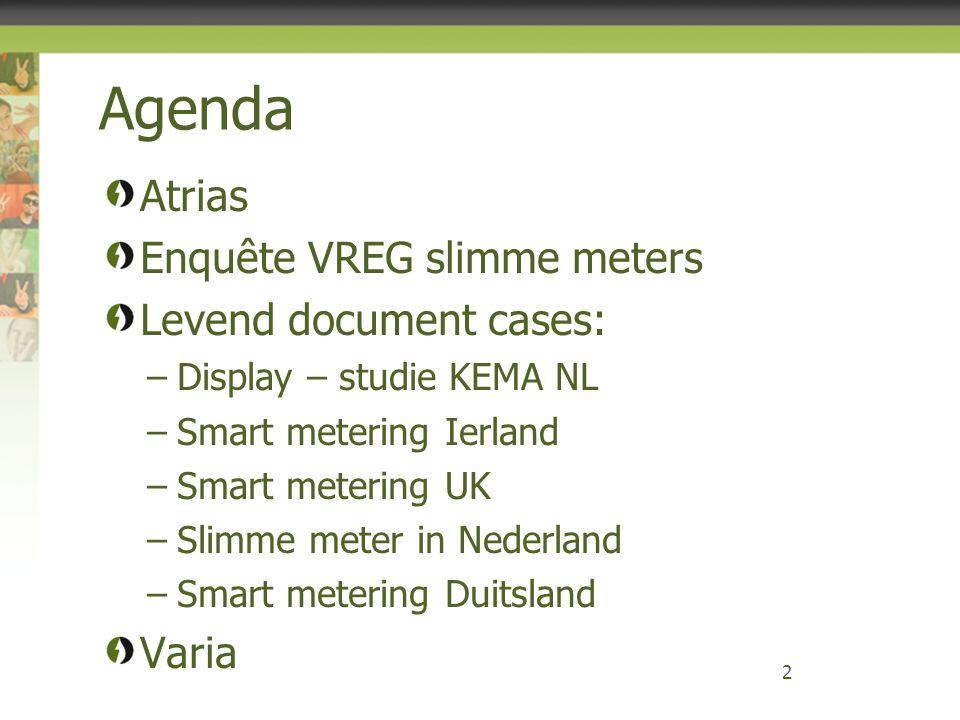 Agenda Atrias Enquête VREG slimme meters Levend document cases: –Display – studie KEMA NL –Smart metering Ierland –Smart metering UK –Slimme meter in