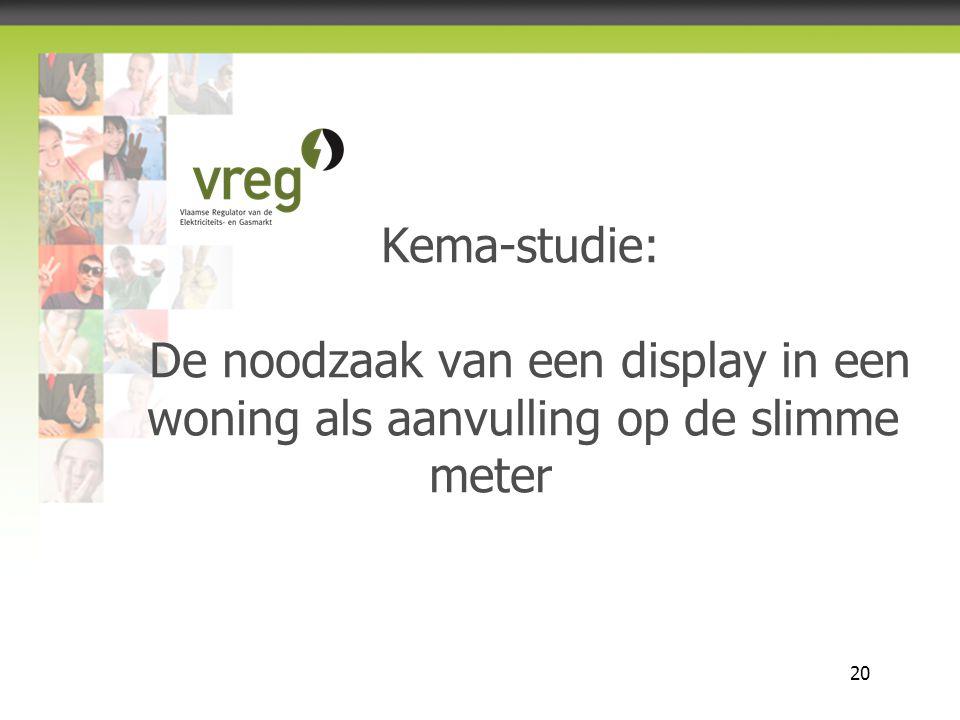 Vlaamse Regulator van de Elektriciteits- en Gasmarkt 20 Kema-studie: De noodzaak van een display in een woning als aanvulling op de slimme meter