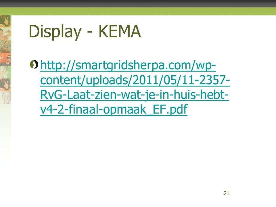 Display - KEMA http://smartgridsherpa.com/wp- content/uploads/2011/05/11-2357- RvG-Laat-zien-wat-je-in-huis-hebt- v4-2-finaal-opmaak_EF.pdf 21