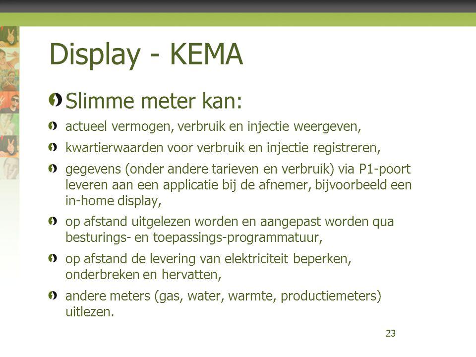 Display - KEMA Slimme meter kan: actueel vermogen, verbruik en injectie weergeven, kwartierwaarden voor verbruik en injectie registreren, gegevens (on