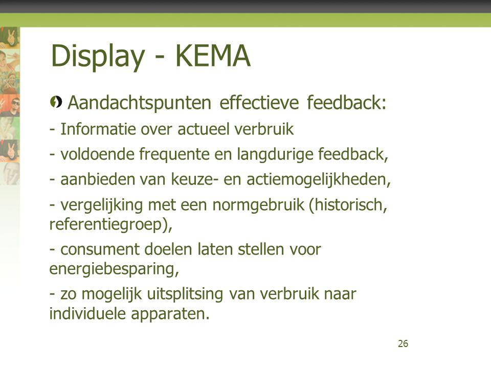 Display - KEMA Aandachtspunten effectieve feedback: - Informatie over actueel verbruik - voldoende frequente en langdurige feedback, - aanbieden van k