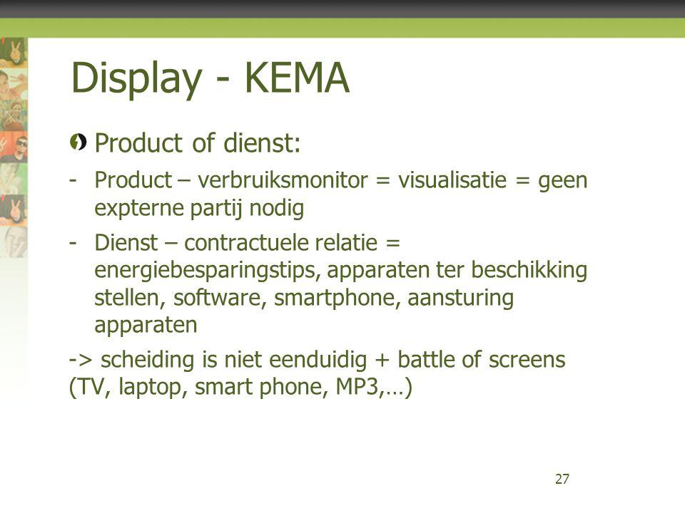 Display - KEMA Product of dienst: -Product – verbruiksmonitor = visualisatie = geen expterne partij nodig -Dienst – contractuele relatie = energiebesp
