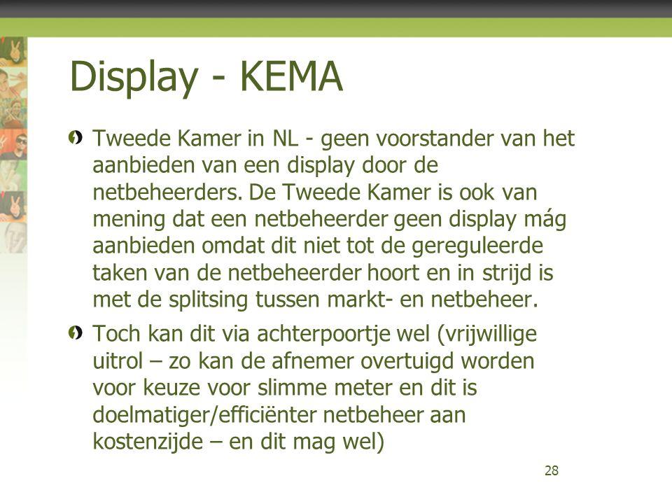 Display - KEMA Tweede Kamer in NL - geen voorstander van het aanbieden van een display door de netbeheerders. De Tweede Kamer is ook van mening dat ee
