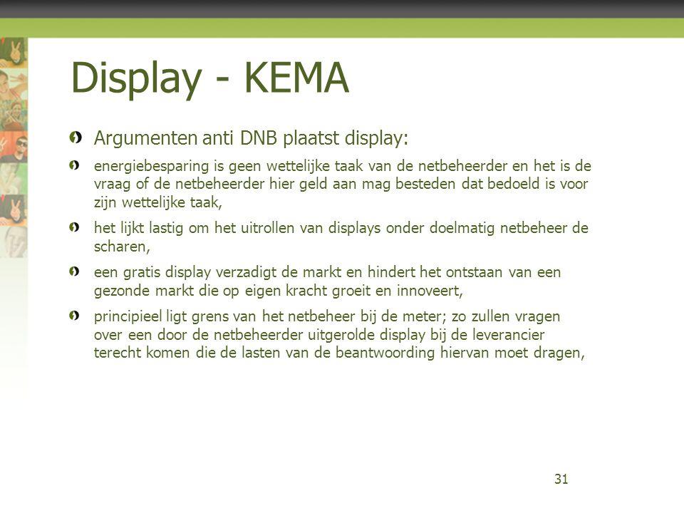 Display - KEMA Argumenten anti DNB plaatst display: energiebesparing is geen wettelijke taak van de netbeheerder en het is de vraag of de netbeheerder