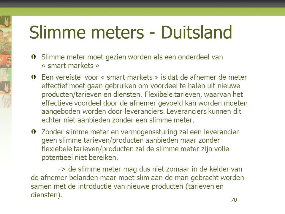 Slimme meters - Duitsland Slimme meter moet gezien worden als een onderdeel van « smart markets » Een vereiste voor « smart markets » is dat de afneme