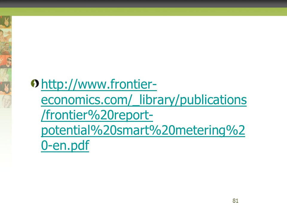 http://www.frontier- economics.com/_library/publications /frontier%20report- potential%20smart%20metering%2 0-en.pdf 81