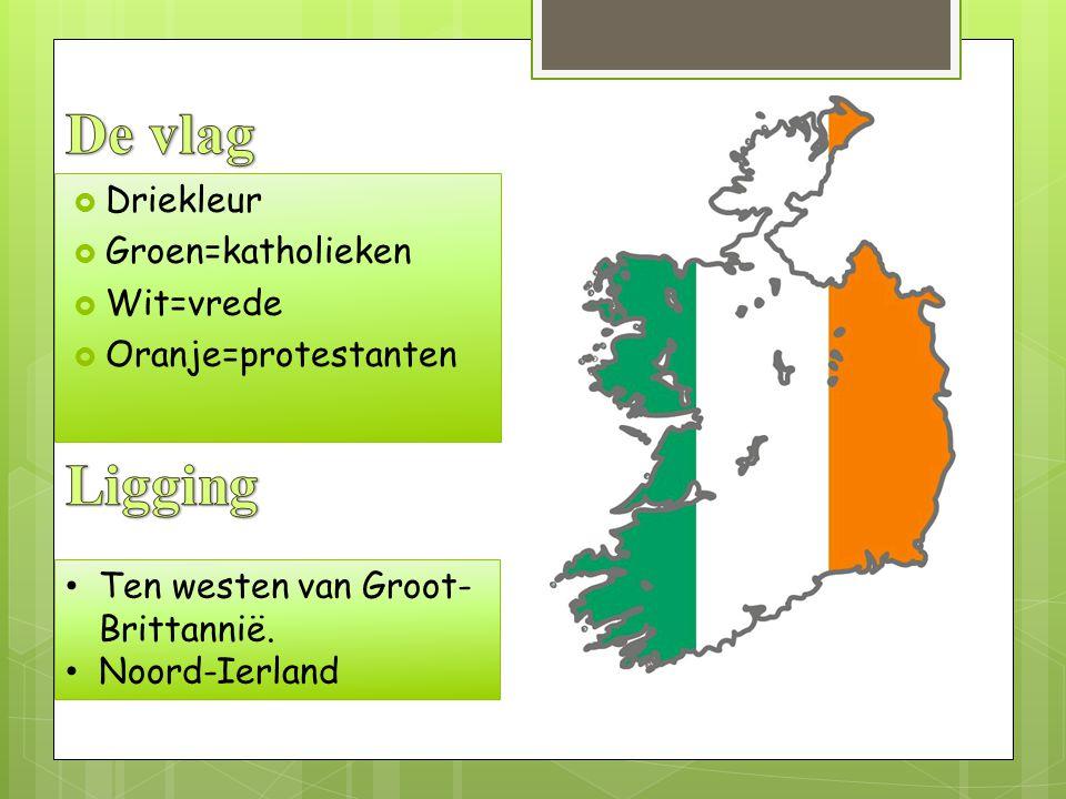  Driekleur  Groen=katholieken  Wit=vrede  Oranje=protestanten Ten westen van Groot- Brittannië. Noord-Ierland