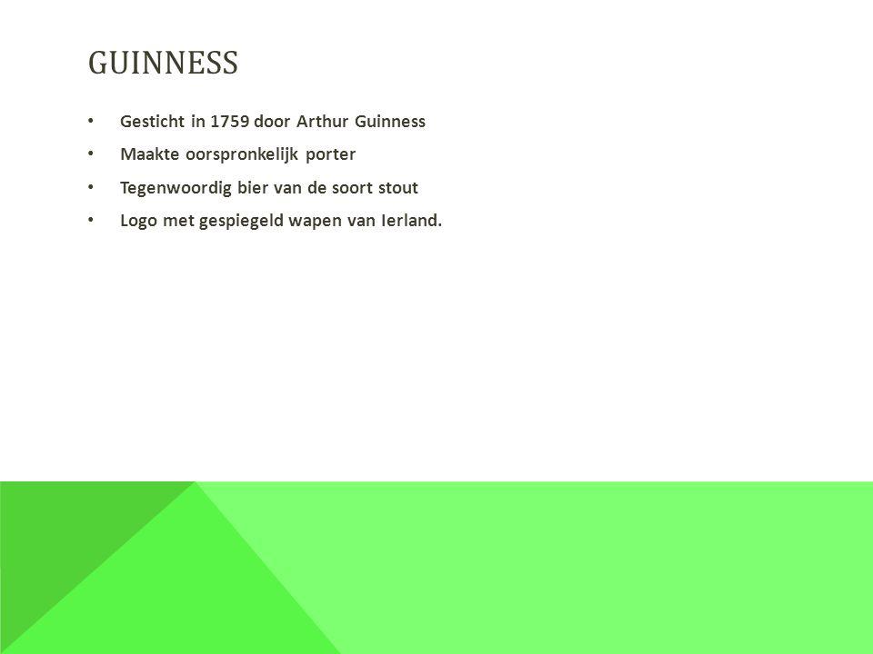 GUINNESS Gesticht in 1759 door Arthur Guinness Maakte oorspronkelijk porter Tegenwoordig bier van de soort stout Logo met gespiegeld wapen van Ierland