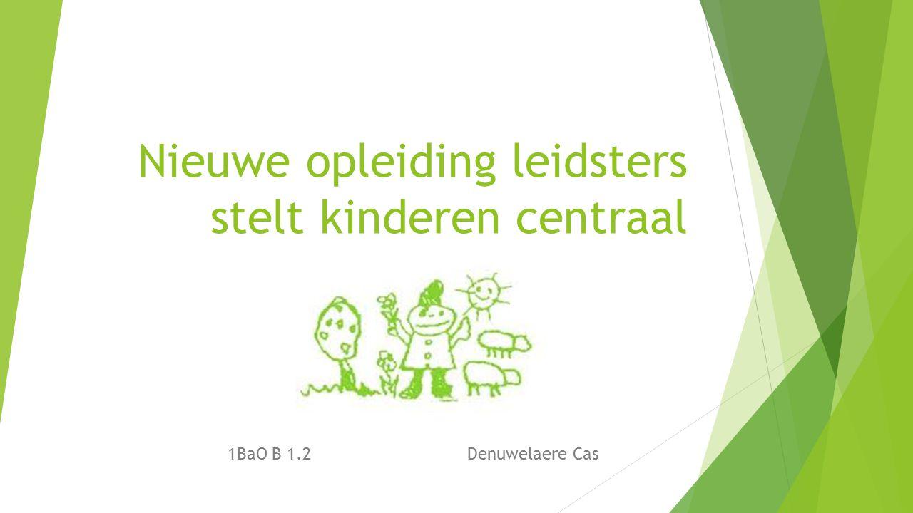 Nieuwe opleiding leidsters stelt kinderen centraal 1BaO B 1.2Denuwelaere Cas