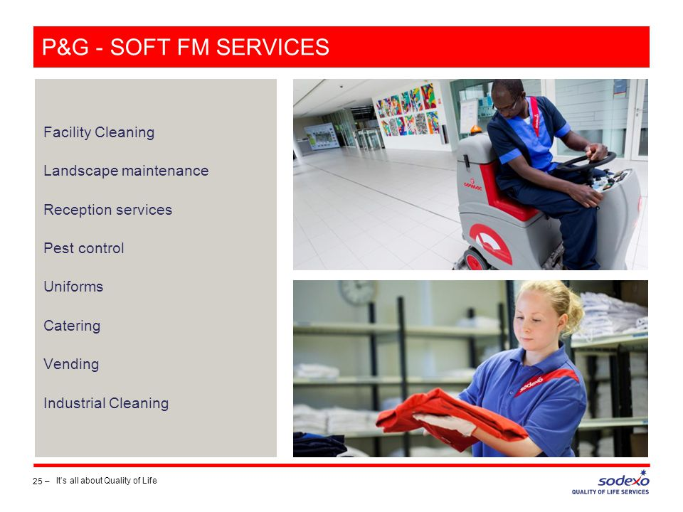 P&G - SOFT FM SERVICES Facility Cleaning Landscape maintenance Reception services Pest control Uniforms Catering Vending Industrial Cleaning 25 – It's all about Quality of Life