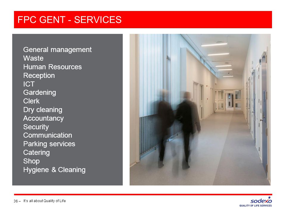 FPC GENT - SERVICES 36 – It's all about Quality of Life General management Waste Human Resources Reception ICT Gardening Clerk Dry cleaning Accountancy Security Communication Parking services Catering Shop Hygiene & Cleaning
