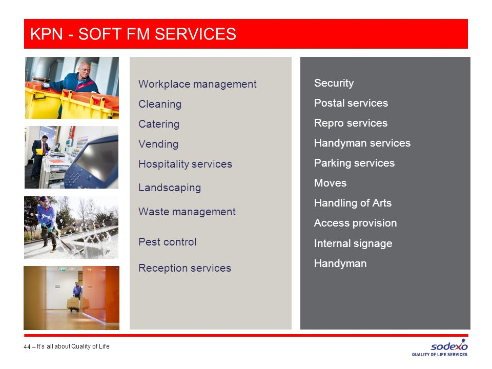 KPN - SOFT FM SERVICES Workplace management Cleaning Catering Vending Hospitality services Landscaping Waste management Pest control Reception services Security Postal services Repro services Handyman services Parking services Moves Handling of Arts Access provision Internal signage Handyman 44 – It's all about Quality of Life
