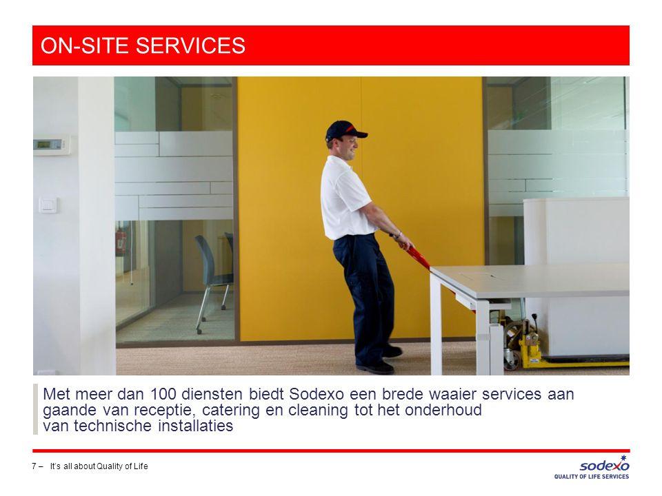 SODEXO NEDERLAND 18 -- 350.000 dagelijkse contacten 1.300 sites 28% mannen 5.400 medewerkers 72% vrouwen 50 Verschillende services It's all about Quality of Life