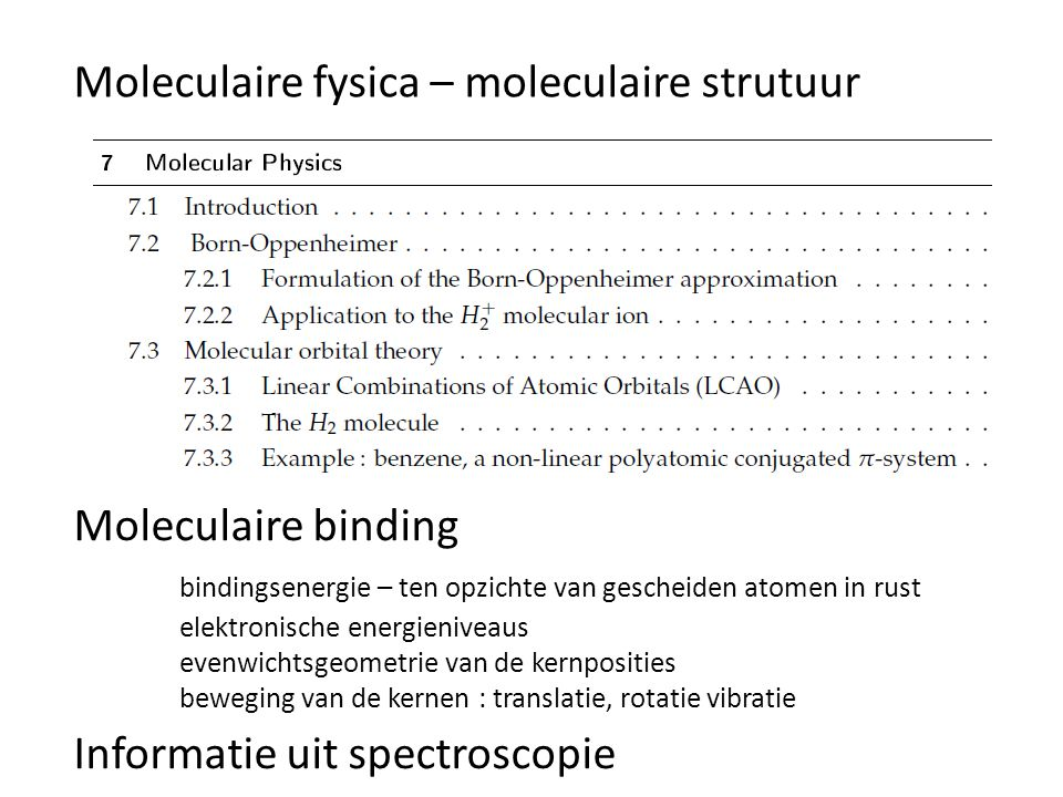 Moleculaire fysica – moleculaire strutuur Moleculaire binding bindingsenergie – ten opzichte van gescheiden atomen in rust elektronische energieniveau