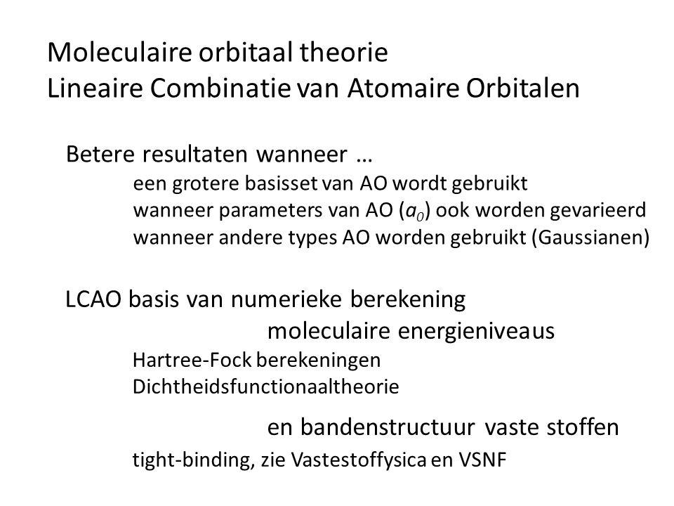 Moleculaire orbitaal theorie Lineaire Combinatie van Atomaire Orbitalen Betere resultaten wanneer … een grotere basisset van AO wordt gebruikt wanneer