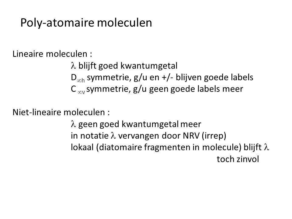 Poly-atomaire moleculen Lineaire moleculen : blijft goed kwantumgetal D  h symmetrie, g/u en +/- blijven goede labels C  v symmetrie, g/u geen goede
