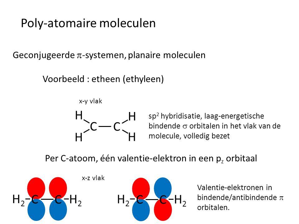 Poly-atomaire moleculen Geconjugeerde  -systemen, planaire moleculen Voorbeeld : etheen (ethyleen) C C H H H H sp 2 hybridisatie, laag-energetische b