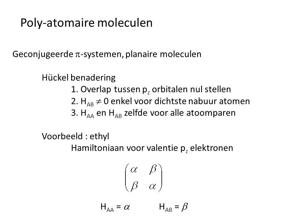 Poly-atomaire moleculen Geconjugeerde  -systemen, planaire moleculen Hückel benadering 1. Overlap tussen p z orbitalen nul stellen 2. H AB  0 enkel