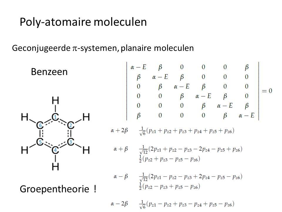 Poly-atomaire moleculen Geconjugeerde  -systemen, planaire moleculen Benzeen Groepentheorie !
