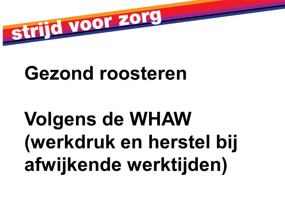 Gezond roosteren Volgens de WHAW (werkdruk en herstel bij afwijkende werktijden)