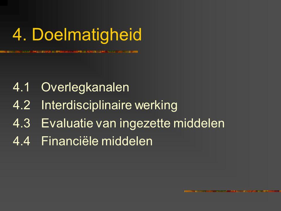 4. Doelmatigheid 4.1Overlegkanalen 4.2Interdisciplinaire werking 4.3Evaluatie van ingezette middelen 4.4Financiële middelen