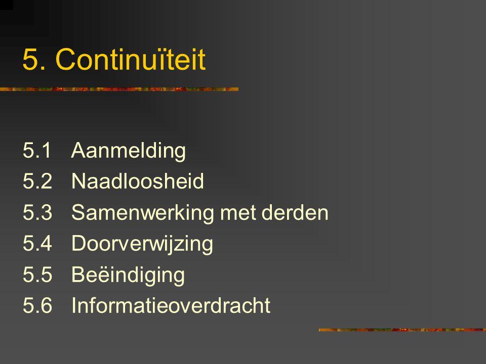 5. Continuïteit 5.1Aanmelding 5.2Naadloosheid 5.3Samenwerking met derden 5.4Doorverwijzing 5.5Beëindiging 5.6Informatieoverdracht