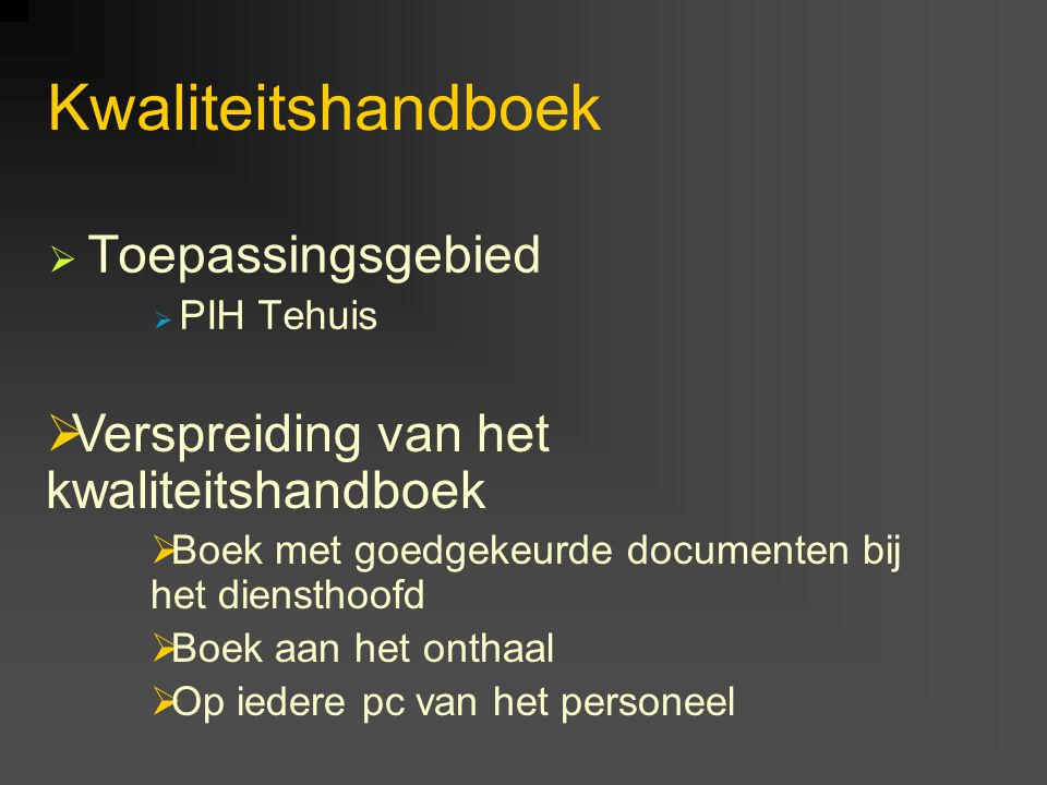 Kwaliteitshandboek  Toepassingsgebied  PIH Tehuis  Verspreiding van het kwaliteitshandboek  Boek met goedgekeurde documenten bij het diensthoofd 