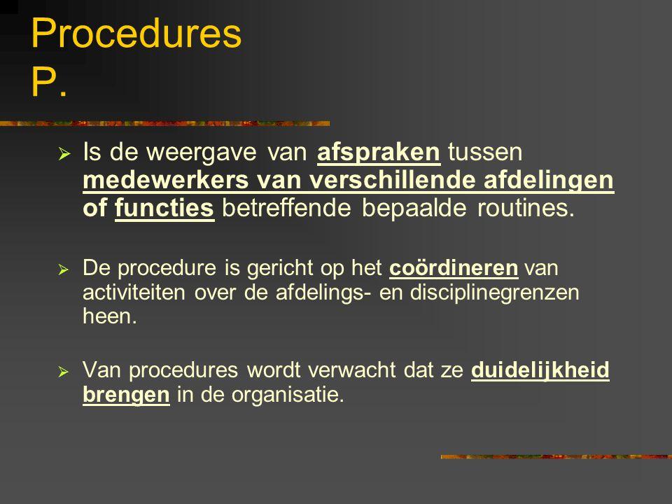 Procedures P.  Is de weergave van afspraken tussen medewerkers van verschillende afdelingen of functies betreffende bepaalde routines.  De procedure