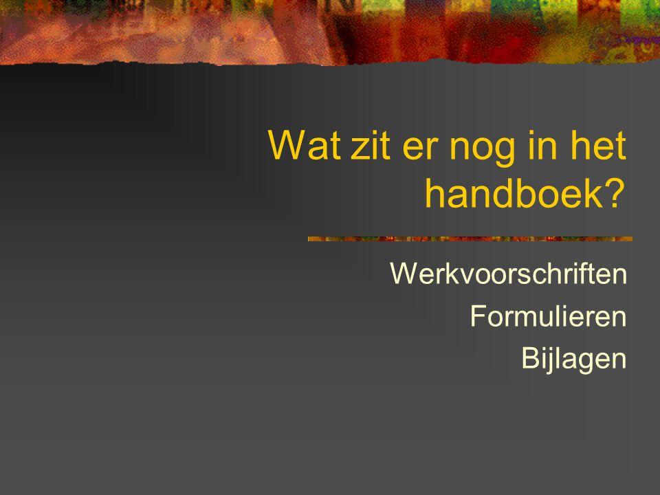 Wat zit er nog in het handboek? Werkvoorschriften Formulieren Bijlagen