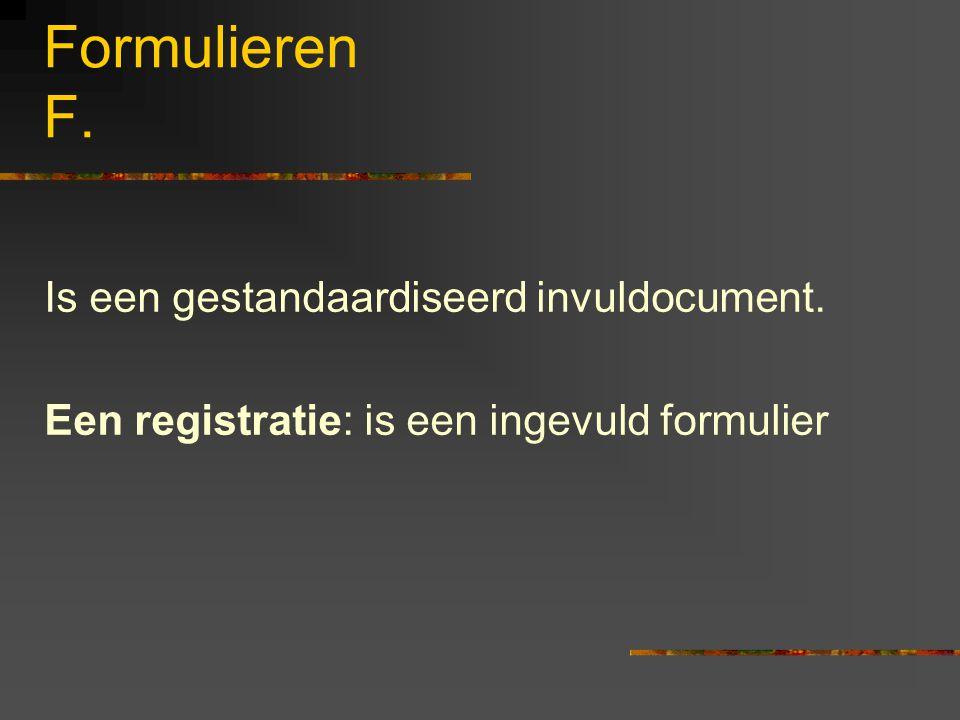 Formulieren F. Is een gestandaardiseerd invuldocument. Een registratie: is een ingevuld formulier