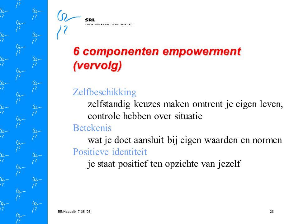 BE/Hasselt/17-05- 0527 6 componenten empowerment Competenties vertrouwen op eigen vaardigheden om dat wat je wilt tot een goed einde te brengen Impact gevoel en ervaring dat keuzes die je maakt invloed hebben op eigen leven Groepsoriëntatie gevoel dat je deel uit maakt van een groep
