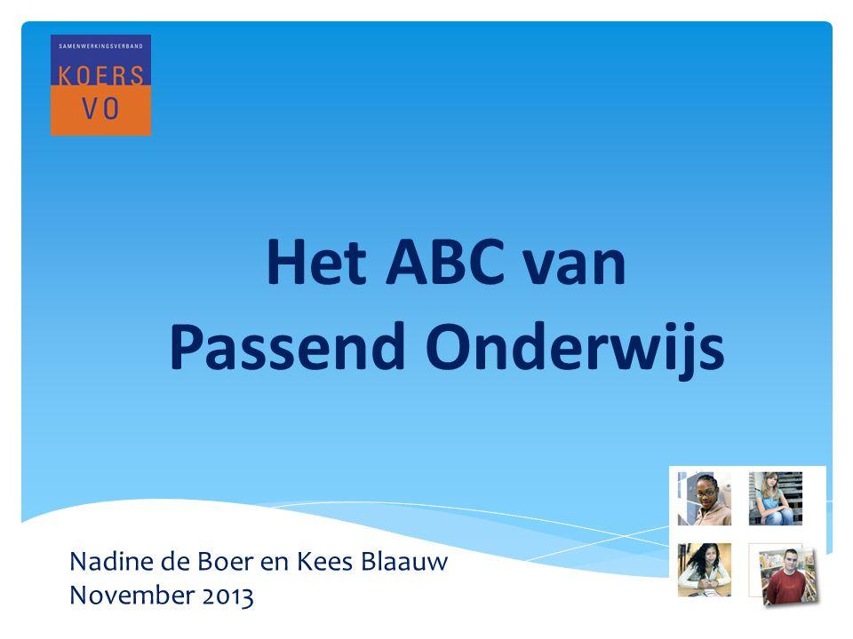 Het ABC van Passend Onderwijs Nadine de Boer en Kees Blaauw November 2013