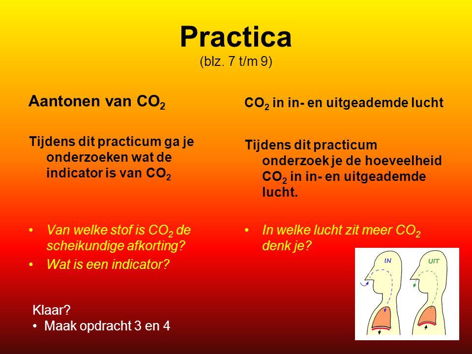 Practica (blz. 7 t/m 9) Aantonen van CO 2 Tijdens dit practicum ga je onderzoeken wat de indicator is van CO 2 Van welke stof is CO 2 de scheikundige