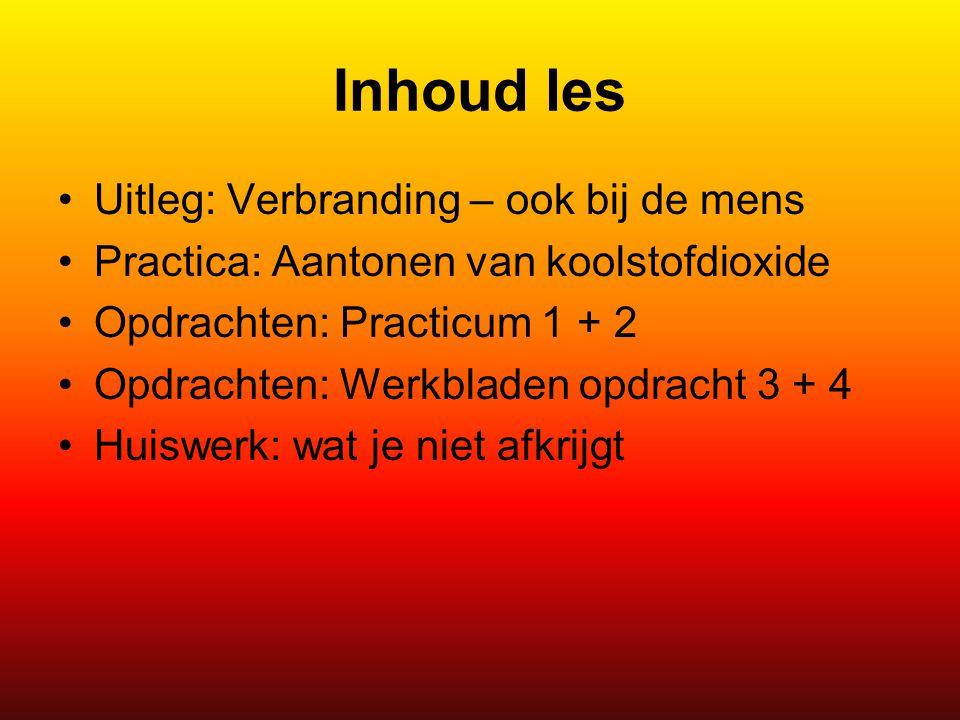 Inhoud les Uitleg: Verbranding – ook bij de mens Practica: Aantonen van koolstofdioxide Opdrachten: Practicum 1 + 2 Opdrachten: Werkbladen opdracht 3
