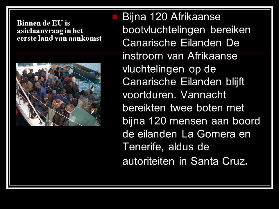 Binnen de EU is asielaanvraag in het eerste land van aankomst Bijna 120 Afrikaanse bootvluchtelingen bereiken Canarische Eilanden De instroom van Afrikaanse vluchtelingen op de Canarische Eilanden blijft voortduren.