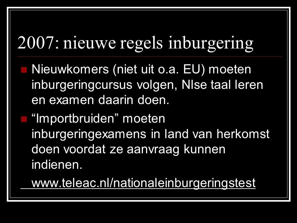 2007: nieuwe regels inburgering Nieuwkomers (niet uit o.a.