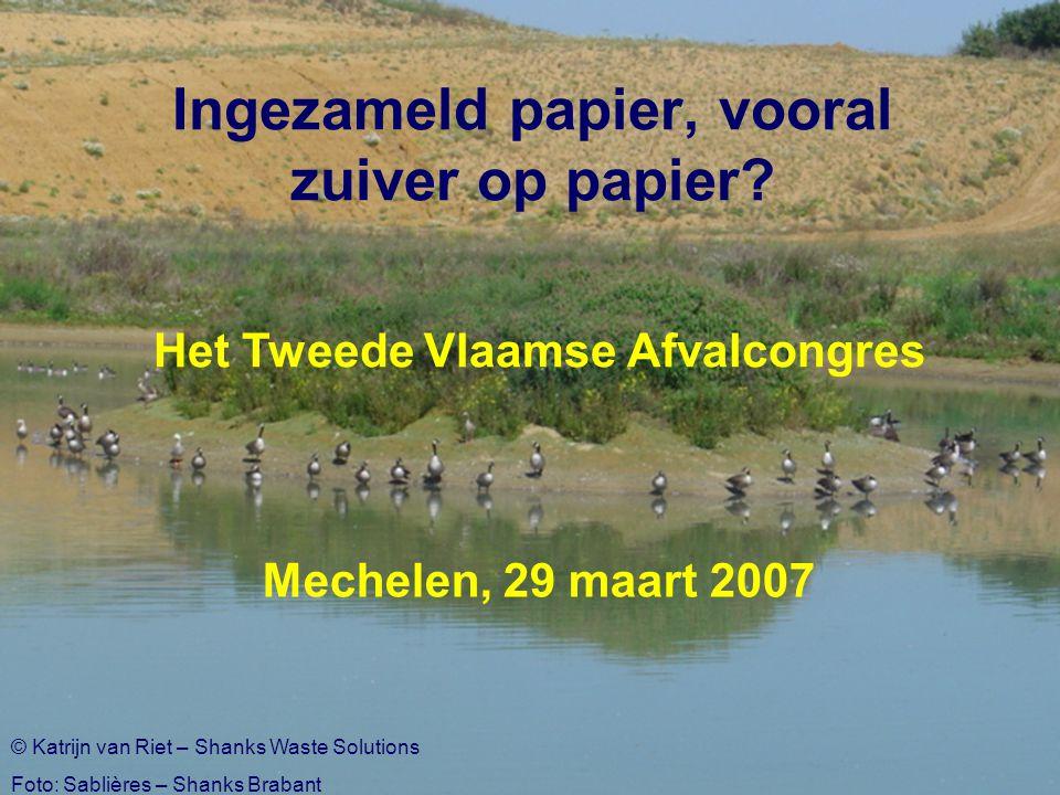 Het Tweede Vlaamse Afvalcongres Mechelen, 29 maart 2007 Ingezameld papier, vooral zuiver op papier.