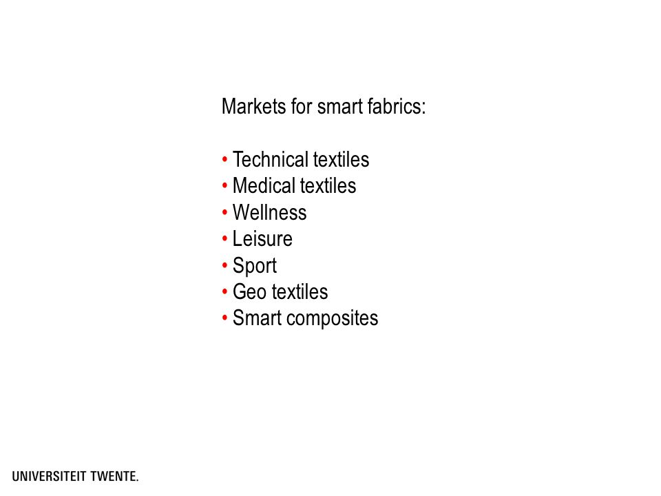 Markets for smart fabrics: Technical textiles Medical textiles Wellness Leisure Sport Geo textiles Smart composites